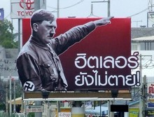 "A billboard proclaiming ""Hitler is not dead"" caused a stir when it was erected in October 2009 to promote a wax museum in Chon Buri. It was covered up after complaints from the Israeli and German ambassadors"