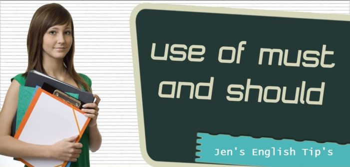 Jen's English Tip's – The difference between MUST and SHOULD