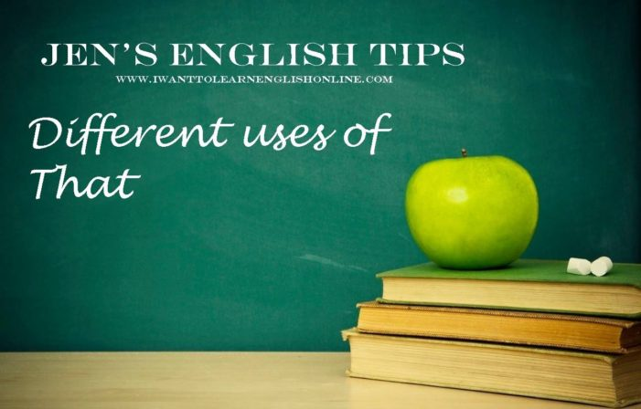 Jen's English Tip's – Different Uses of That