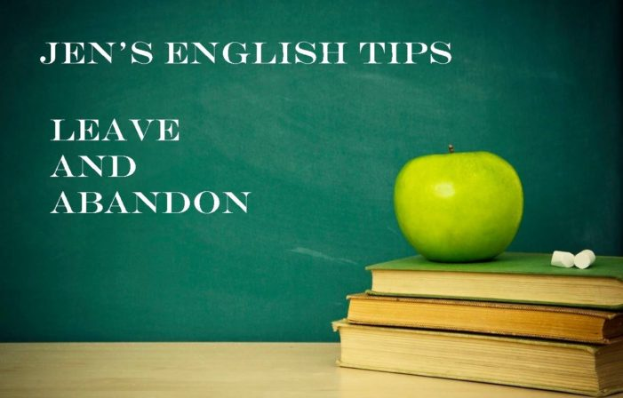 Jen's English Tips – The Difference Between Leave and Abandon