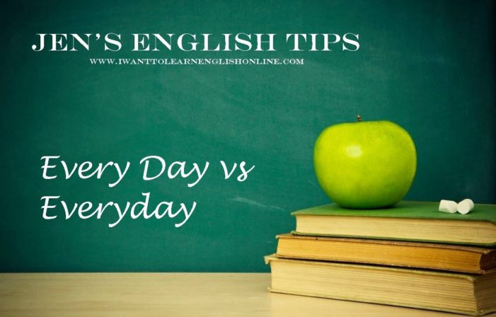 Jen's English Tips – Every Day vs Everyday