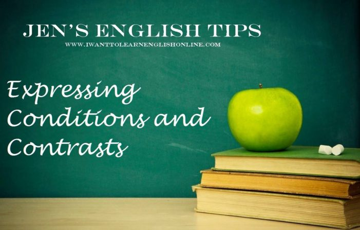Jen's English Tips- Expressing Conditions and Contrasts
