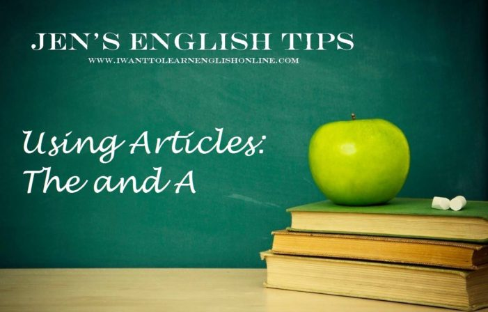 Jen's English Tips – General Guidelines for Using Articles