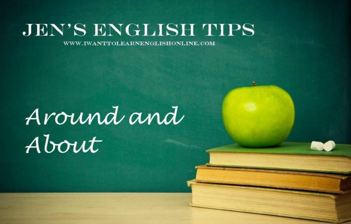 Jen's English Tips – Around and About