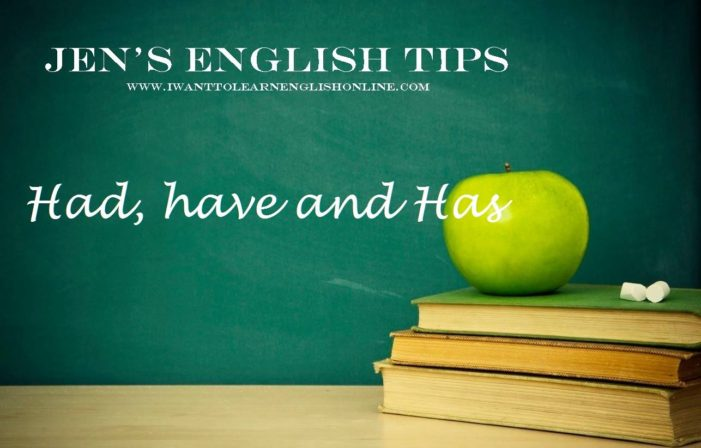 Jen's English Tips – Had/has/have