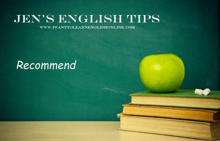 """Jen's English Tips – Using the Word """"Recommend"""""""