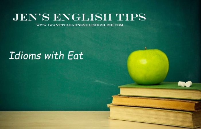 Jen's English Tip's – Idioms with Eat
