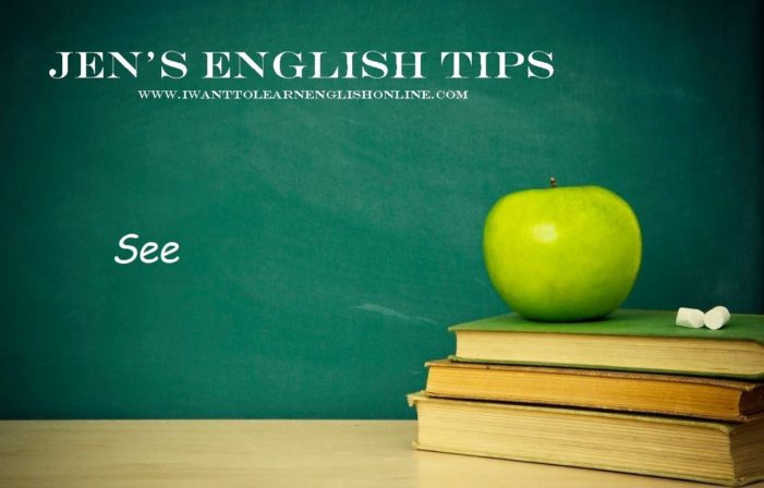 Jen's English Tips – See, watch and look