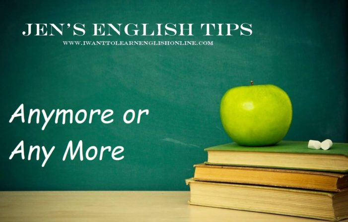 Jen's English Tips – Any more or Anymore?