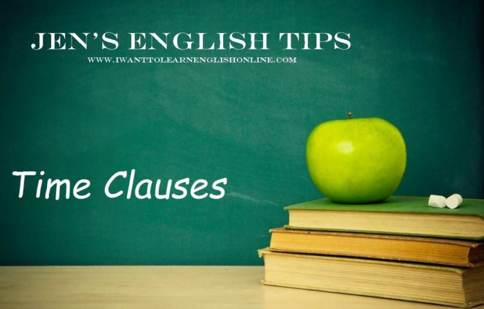 Jen's English Tips – Time Clauses