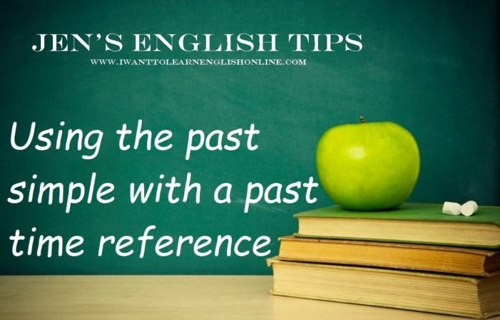 Jen's English Tips – Use the Past Simple with a Past-time Reference