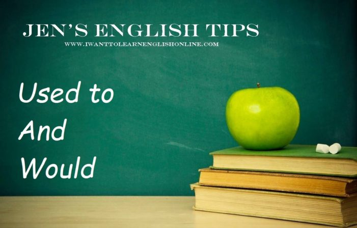 Jen's Weekly English Tip – Used To and Would