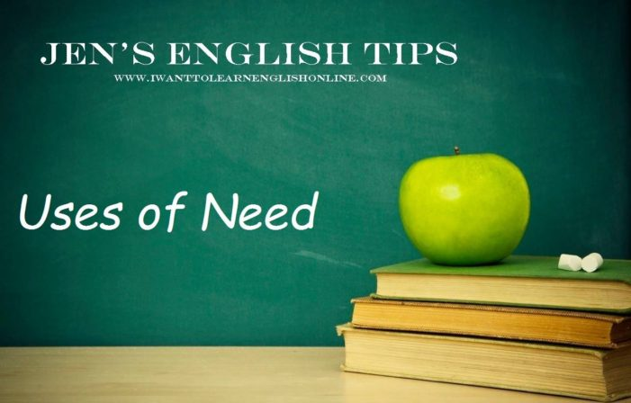 Jen's English Tip – Use of the Word Need