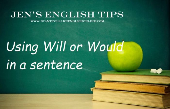 Jen's English Tip – Using Will or Would in a Sentence
