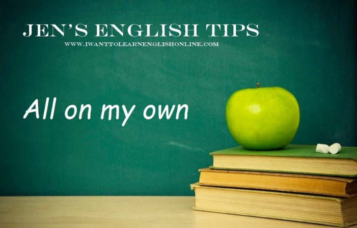 Jen's English Tip – All on My Own