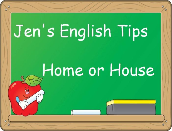 Jen's English Tip – Home or House