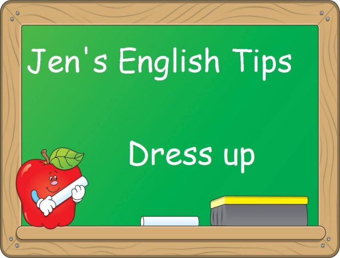 Jen's English Tip – How to Use the Phrasal Verb Dress up
