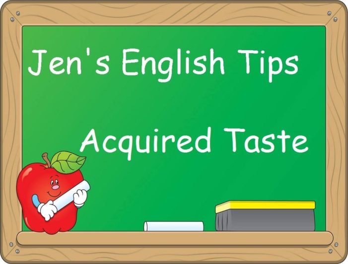 Jen's English Tip – Acquired Taste