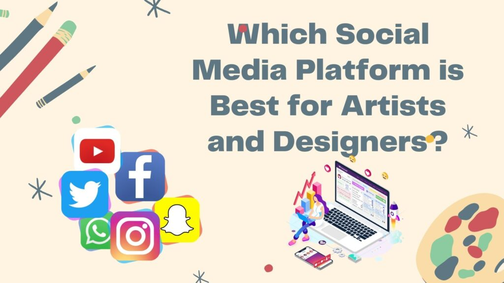 Which Social Media Platforms are Best for Artists and Designers?