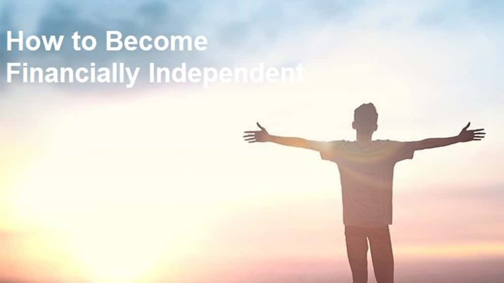 How to Become Financially Independent In 5 Easy Steps