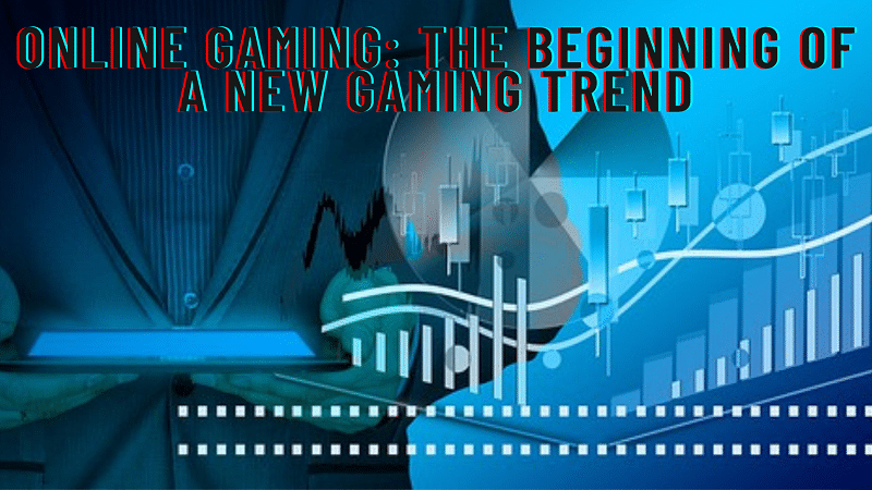 Online Gaming: The Beginning of a New Gaming Trend, casino