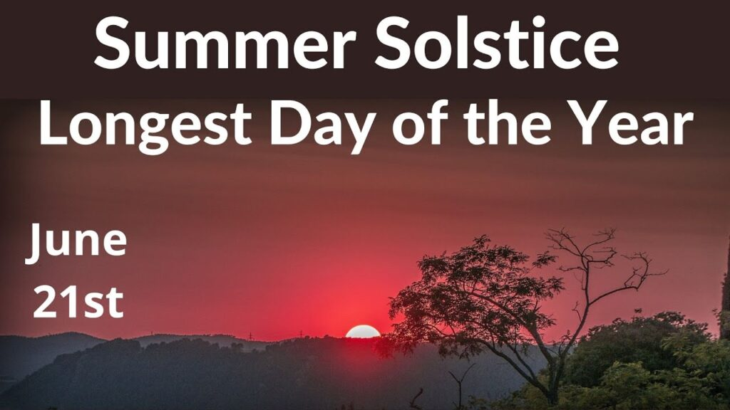 Summer Solstice 2021 : The Longest Day of The Year