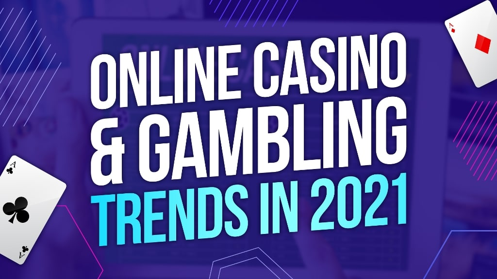 Understanding the Top Online Casino Gaming Trends in 2021